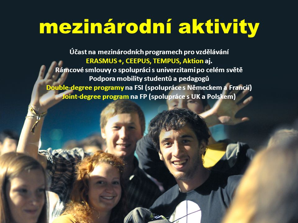 mezinárodní aktivity Účast na mezinárodních programech pro vzdělávání ERASMUS +, CEEPUS, TEMPUS, Aktion aj.