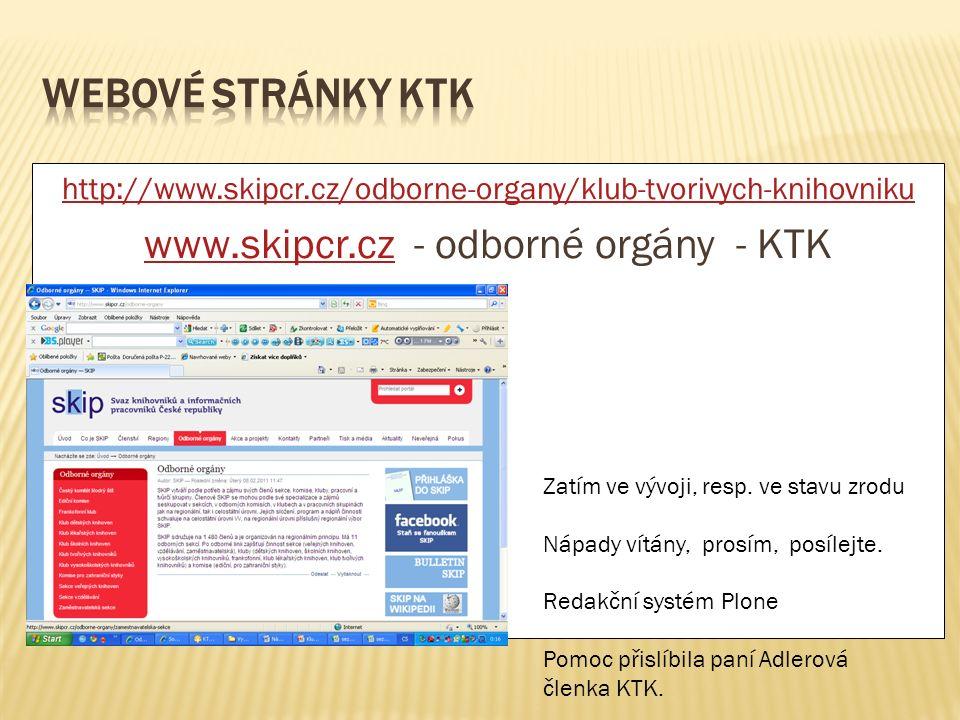http://www.skipcr.cz/odborne-organy/klub-tvorivych-knihovniku www.skipcr.czwww.skipcr.cz - odborné orgány - KTK Zatím ve vývoji, resp.