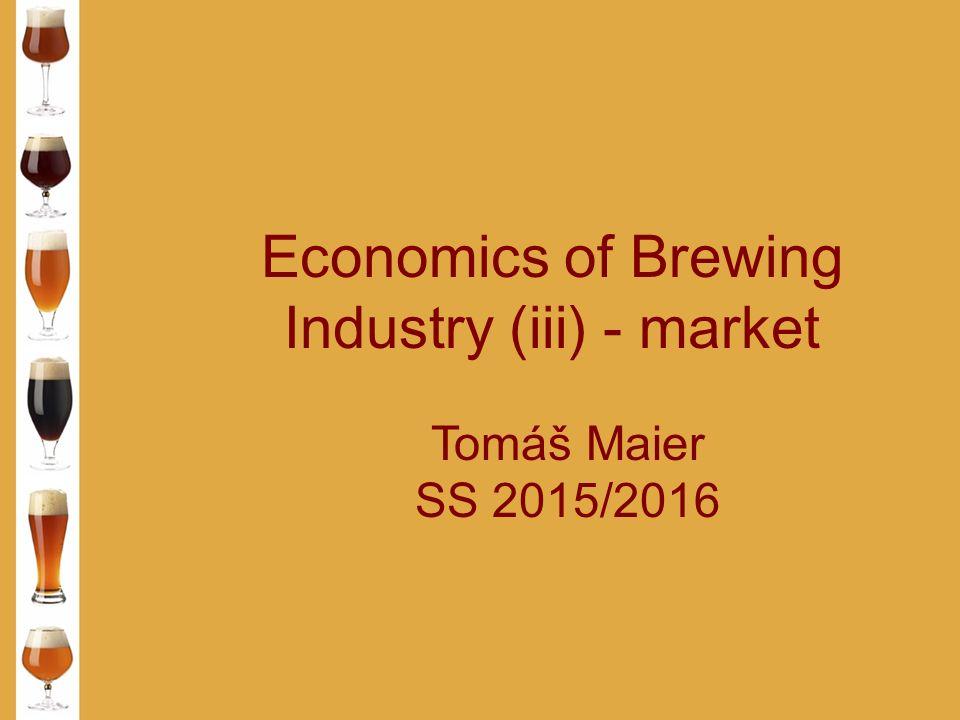 Economics of Brewing Industry (iii) - market Tomáš Maier SS 2015/2016