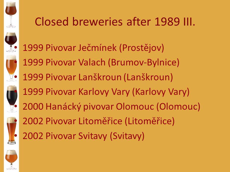 Closed breweries after 1989 III. 1999 Pivovar Ječmínek (Prostějov) 1999 Pivovar Valach (Brumov-Bylnice) 1999 Pivovar Lanškroun (Lanškroun) 1999 Pivova