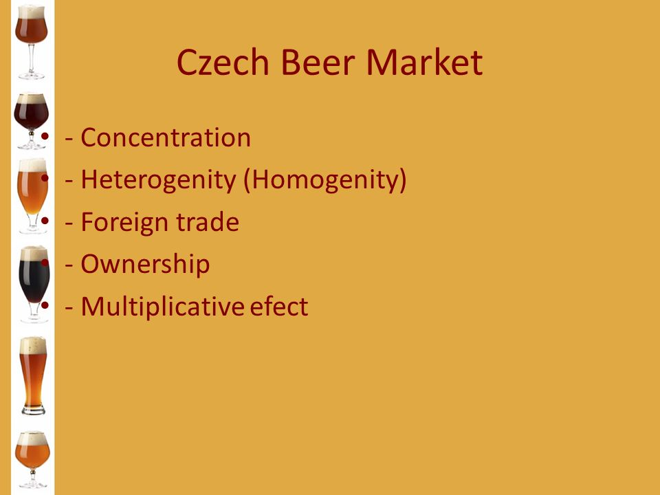 Czech Beer Market - Concentration - Heterogenity (Homogenity) - Foreign trade - Ownership - Multiplicative efect