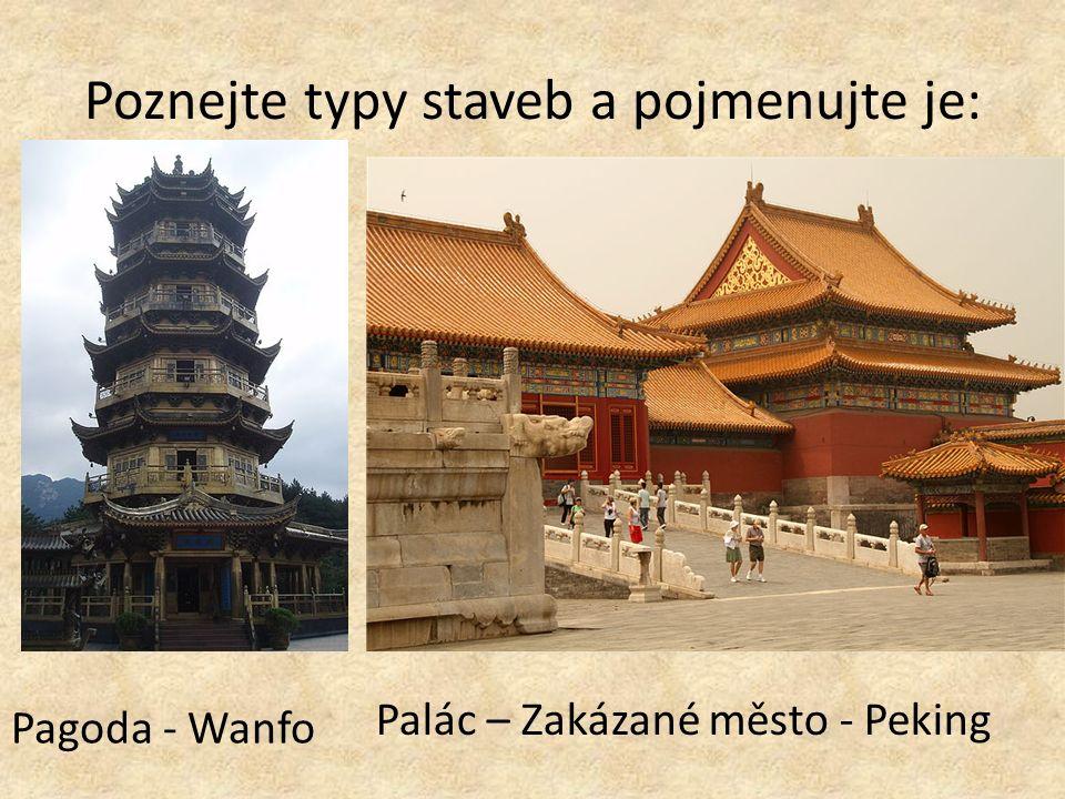 Poznejte typy staveb a pojmenujte je: Pagoda - Wanfo Palác – Zakázané město - Peking