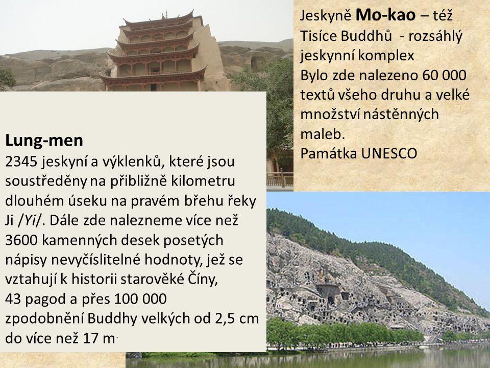 Jeskyně Mo-kao – též Tisíce Buddhů - rozsáhlý jeskynní komplex Bylo zde nalezeno 60 000 textů všeho druhu a velké množství nástěnných maleb.