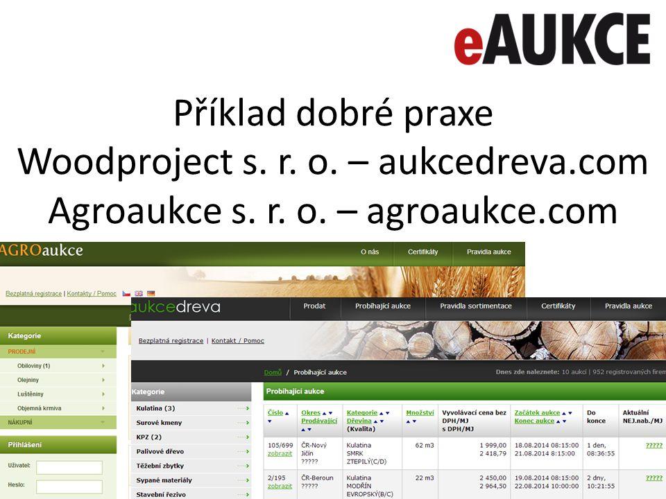 Příklad dobré praxe Woodproject s. r. o. – aukcedreva.com Agroaukce s. r. o. – agroaukce.com