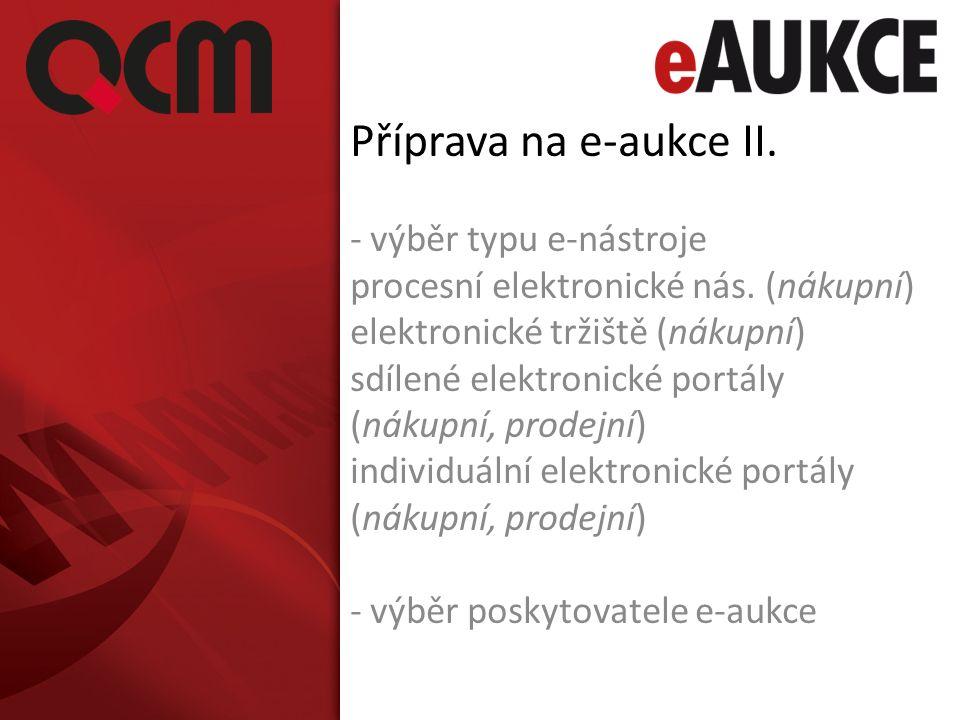 Příprava na e-aukce II. - výběr typu e-nástroje procesní elektronické nás. (nákupní) elektronické tržiště (nákupní) sdílené elektronické portály (náku