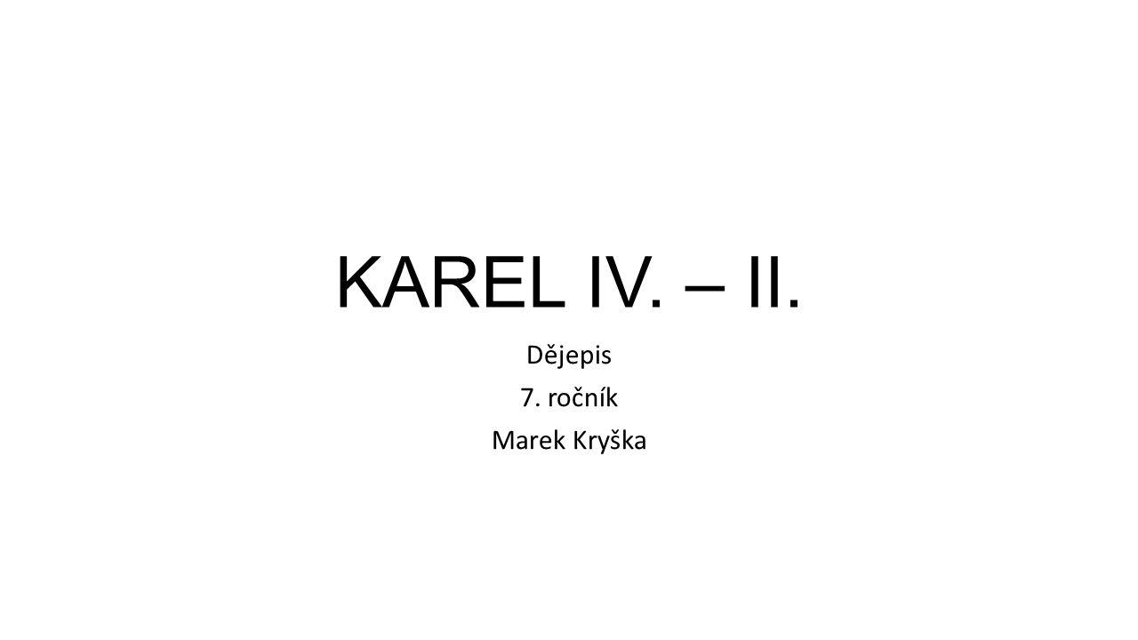 KAREL IV. – II. Dějepis 7. ročník Marek Kryška