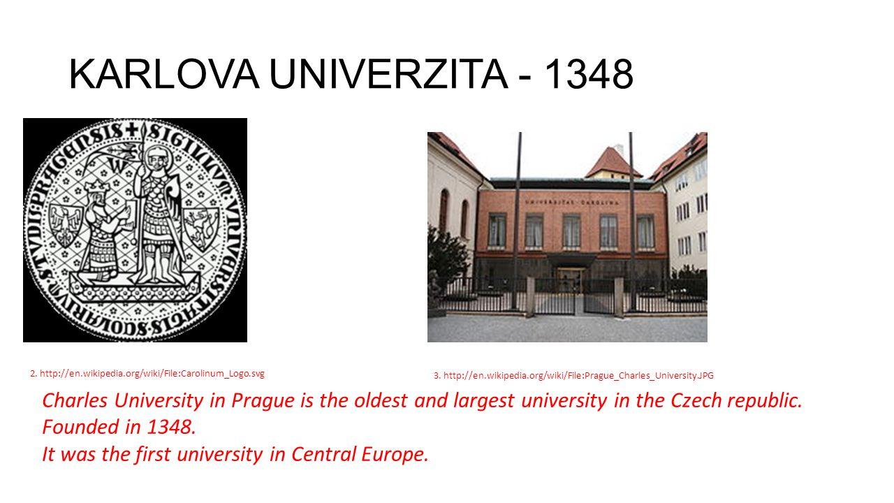 KARLOVA UNIVERZITA - 1348 2. http://en.wikipedia.org/wiki/File:Carolinum_Logo.svg 3.