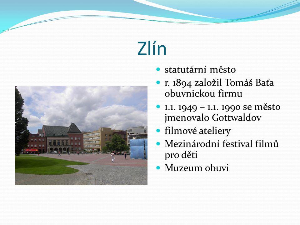 Zlín statutární město r. 1894 založil Tomáš Baťa obuvnickou firmu 1.1. 1949 – 1.1. 1990 se město jmenovalo Gottwaldov filmové ateliery Mezinárodní fes