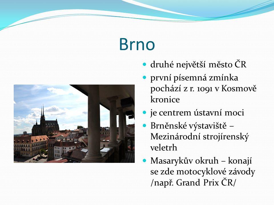 Brno druhé největší město ČR první písemná zmínka pochází z r. 1091 v Kosmově kronice je centrem ústavní moci Brněnské výstaviště – Mezinárodní strojí