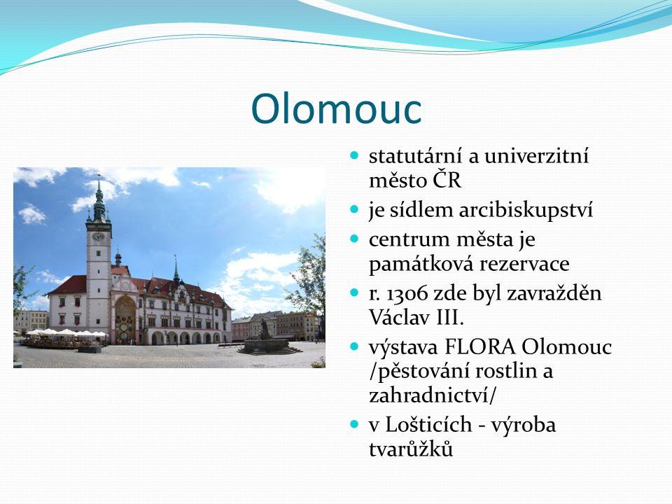 Olomouc statutární a univerzitní město ČR je sídlem arcibiskupství centrum města je památková rezervace r. 1306 zde byl zavražděn Václav III. výstava