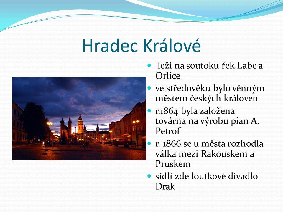 Hradec Králové leží na soutoku řek Labe a Orlice ve středověku bylo věnným městem českých královen r.1864 byla založena továrna na výrobu pian A. Petr