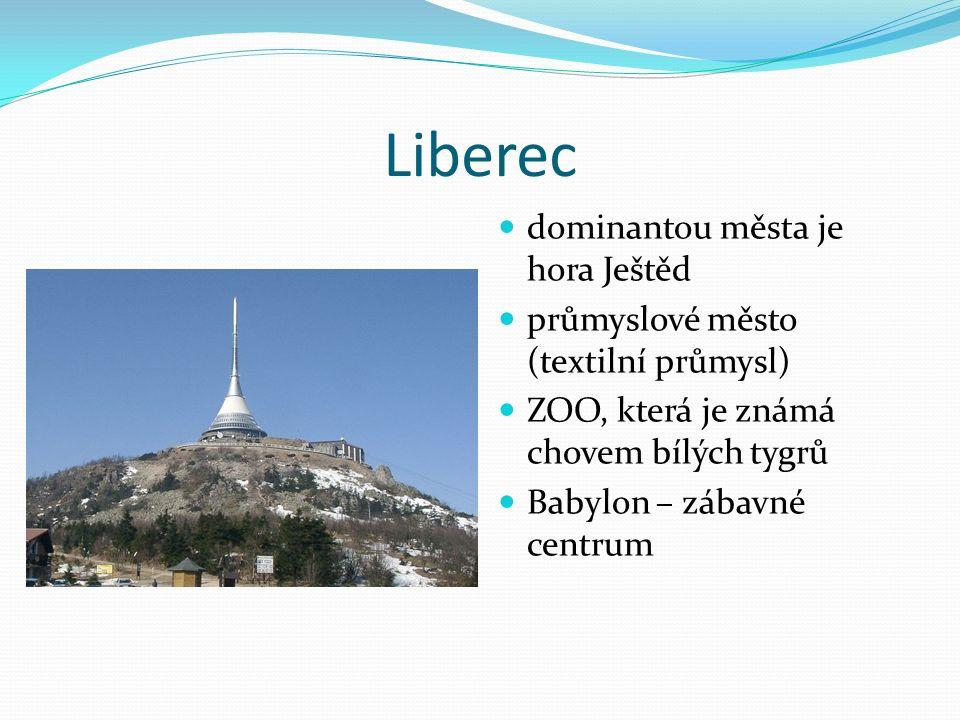 Liberec dominantou města je hora Ještěd průmyslové město (textilní průmysl) ZOO, která je známá chovem bílých tygrů Babylon – zábavné centrum
