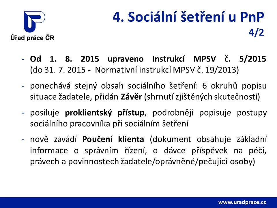 4. Sociální šetření u PnP 4/2 -Od 1. 8. 2015 upraveno Instrukcí MPSV č. 5/2015 (do 31. 7. 2015 - Normativní instrukcí MPSV č. 19/2013) -ponechává stej