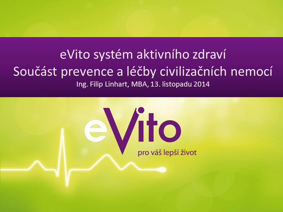 eVito systém aktivního zdraví Součást prevence a léčby civilizačních nemocí Ing. Filip Linhart, MBA, 13. listopadu 2014
