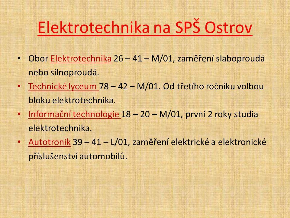 Elektrotechnika na SPŠ Ostrov Obor Elektrotechnika 26 – 41 – M/01, zaměření slaboproudá nebo silnoproudá. Technické lyceum 78 – 42 – M/01. Od třetího