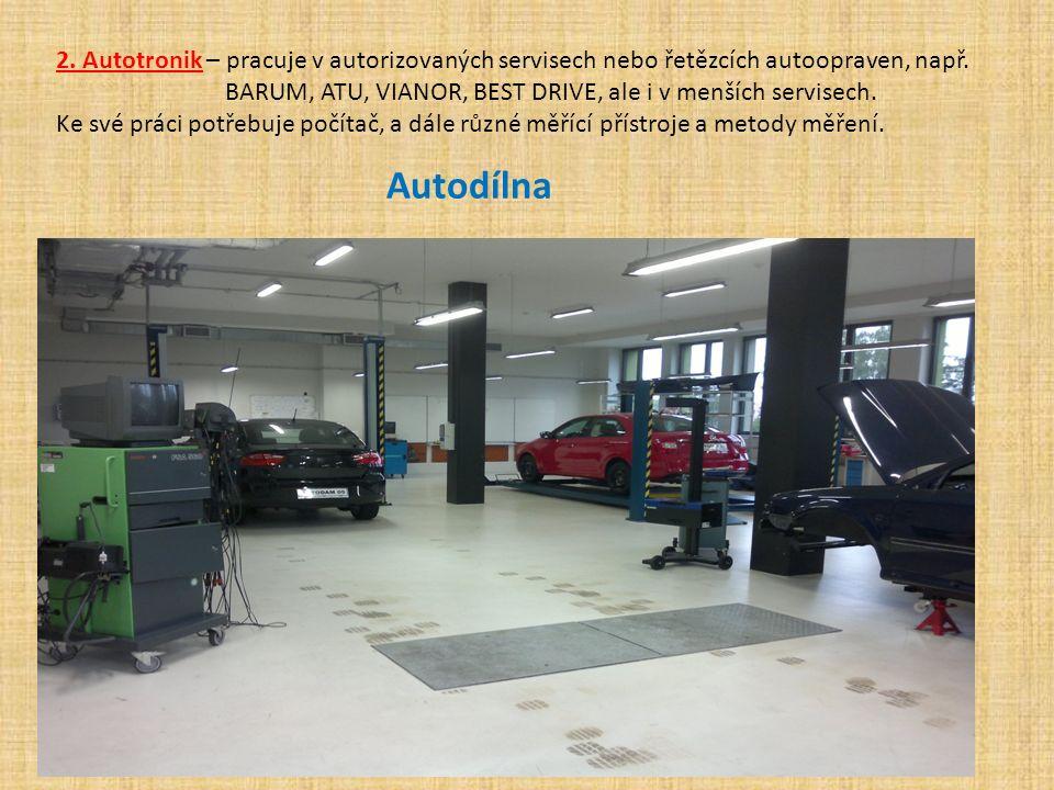 2. Autotronik – pracuje v autorizovaných servisech nebo řetězcích autoopraven, např. BARUM, ATU, VIANOR, BEST DRIVE, ale i v menších servisech. Ke své