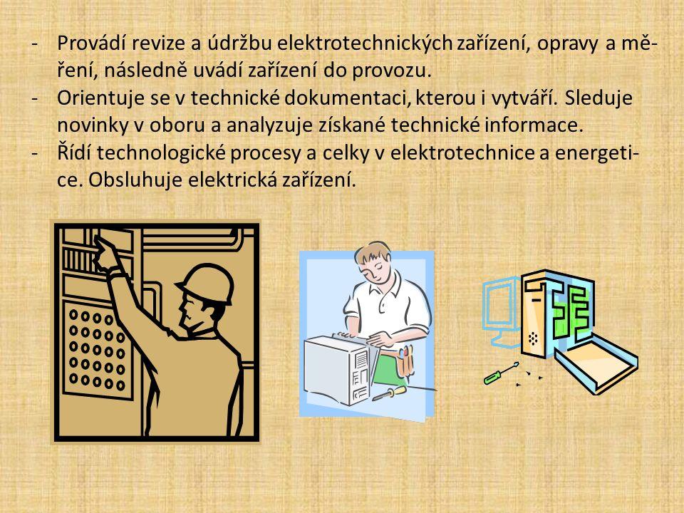 -Provádí revize a údržbu elektrotechnických zařízení, opravy a mě- ření, následně uvádí zařízení do provozu. -Orientuje se v technické dokumentaci, kt