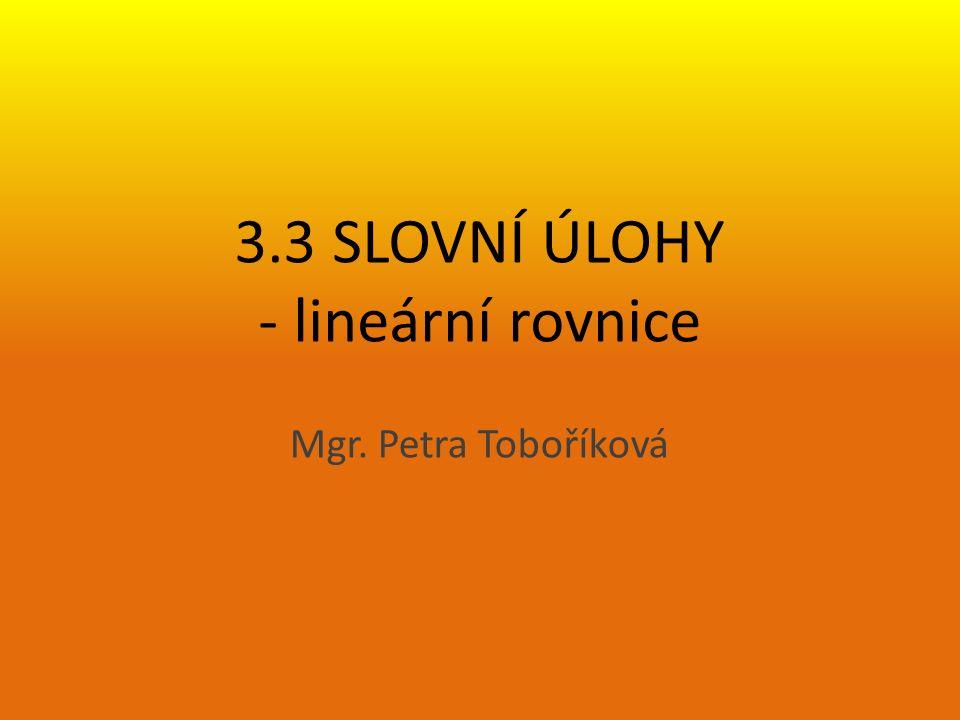3.3 SLOVNÍ ÚLOHY - lineární rovnice Mgr. Petra Toboříková