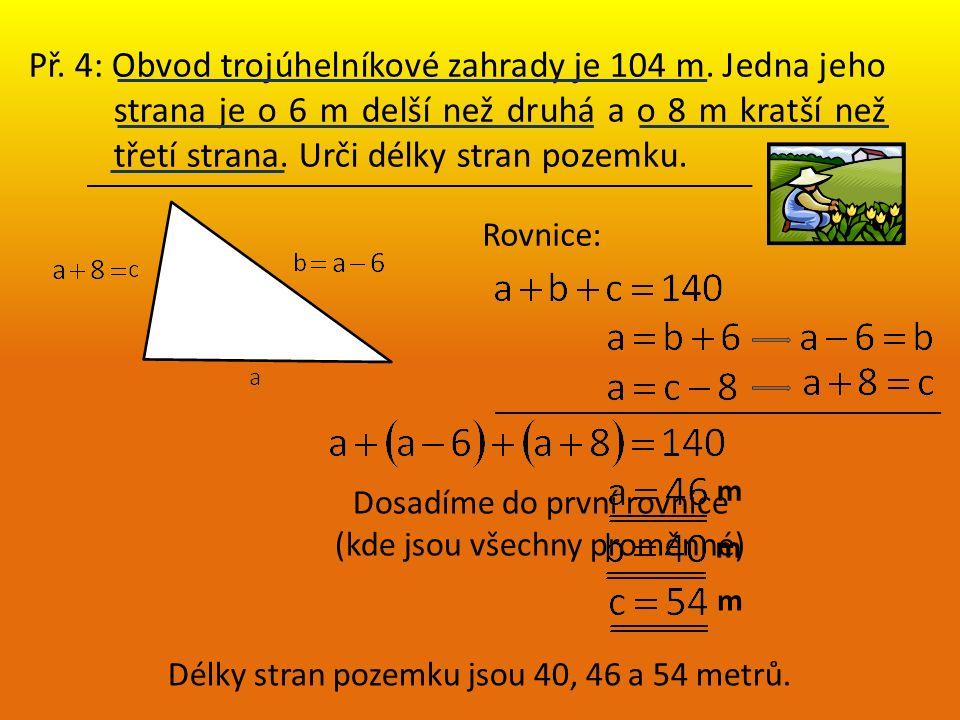 Př. 4: Obvod trojúhelníkové zahrady je 104 m.
