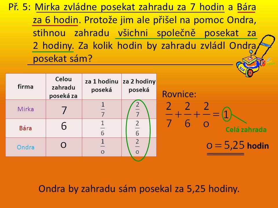 Př. 5: Mirka zvládne posekat zahradu za 7 hodin a Bára za 6 hodin.