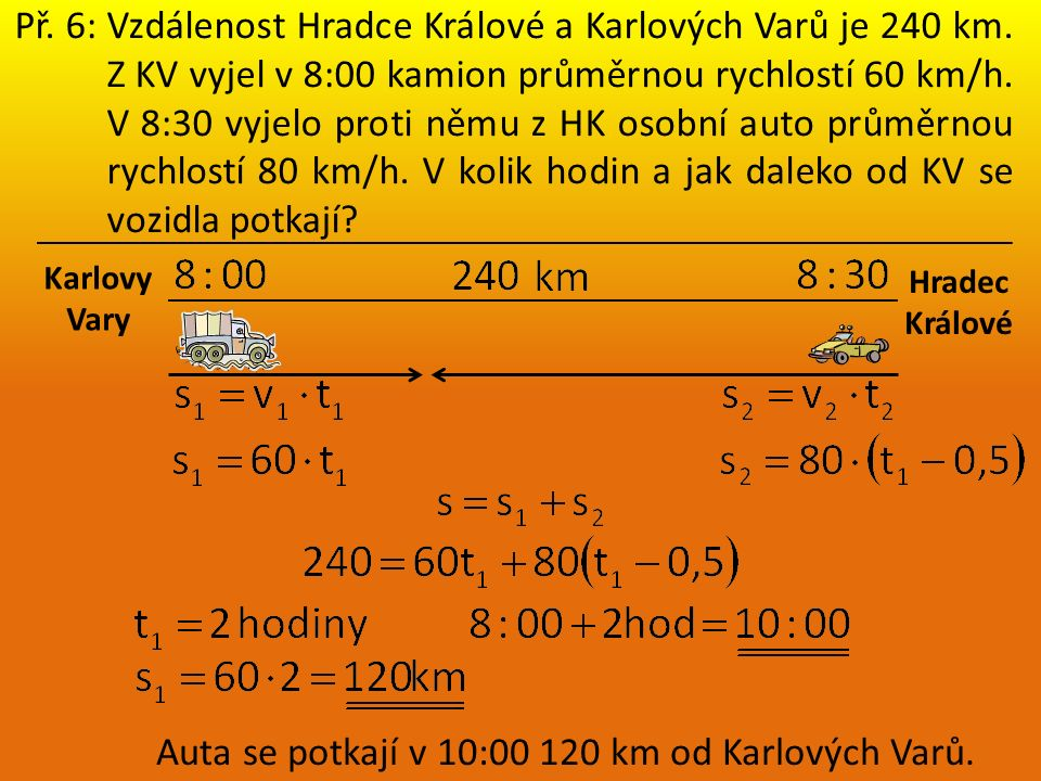 Př. 6: Vzdálenost Hradce Králové a Karlových Varů je 240 km.