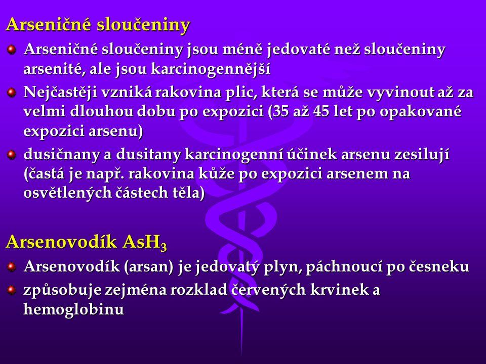 Arseničné sloučeniny Arseničné sloučeniny jsou méně jedovaté než sloučeniny arsenité, ale jsou karcinogennější Nejčastěji vzniká rakovina plic, která se může vyvinout až za velmi dlouhou dobu po expozici (35 až 45 let po opakované expozici arsenu) dusičnany a dusitany karcinogenní účinek arsenu zesilují (častá je např.