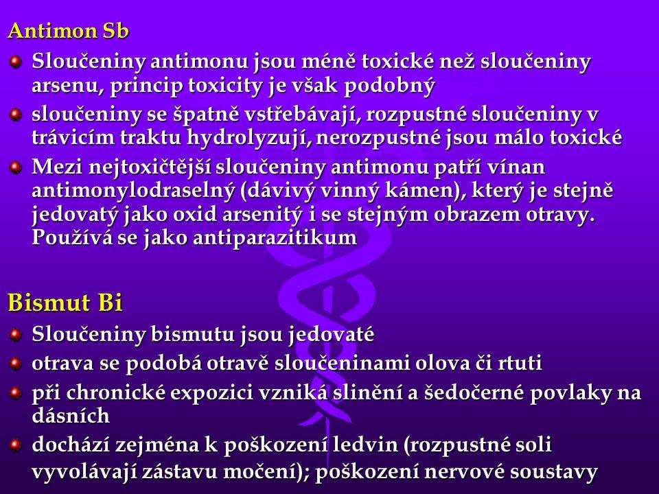 Antimon Sb Sloučeniny antimonu jsou méně toxické než sloučeniny arsenu, princip toxicity je však podobný sloučeniny se špatně vstřebávají, rozpustné sloučeniny v trávicím traktu hydrolyzují, nerozpustné jsou málo toxické Mezi nejtoxičtější sloučeniny antimonu patří vínan antimonylodraselný (dávivý vinný kámen), který je stejně jedovatý jako oxid arsenitý i se stejným obrazem otravy.
