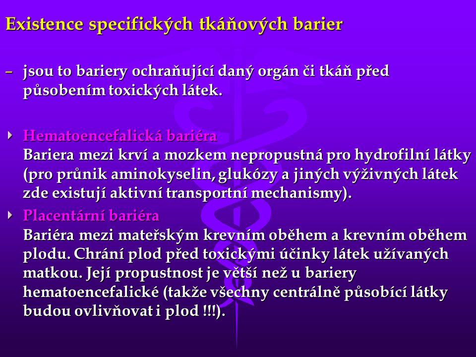Existence specifických tkáňových barier – jsou to bariery ochraňující daný orgán či tkáň před působením toxických látek.