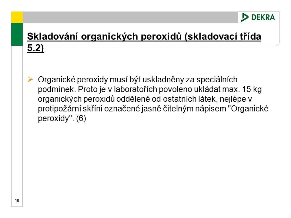Skladování organických peroxidů (skladovací třída 5.2)  Organické peroxidy musí být uskladněny za speciálních podmínek. Proto je v laboratořích povol