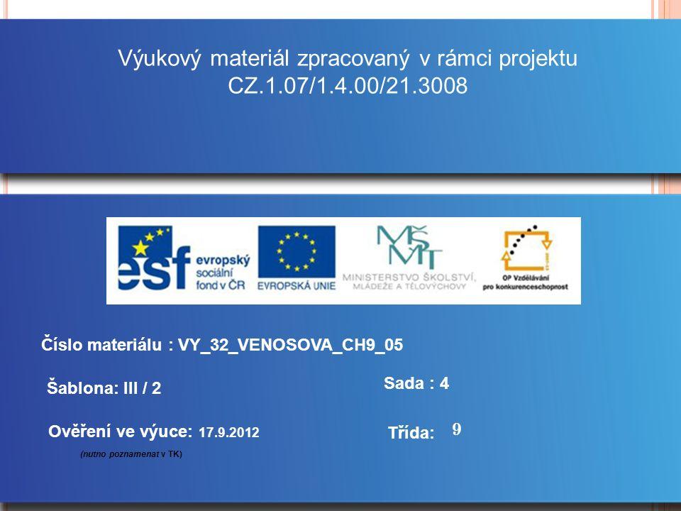 Výukový materiál zpracovaný v rámci projektu CZ.1.07/1.4.00/21.3008 Šablona: III / 2 Sada : 4 Ověření ve výuce: 17.9.2012 (nutno poznamenat v TK) Třída: Číslo materiálu : VY_32_VENOSOVA_CH9_05 9