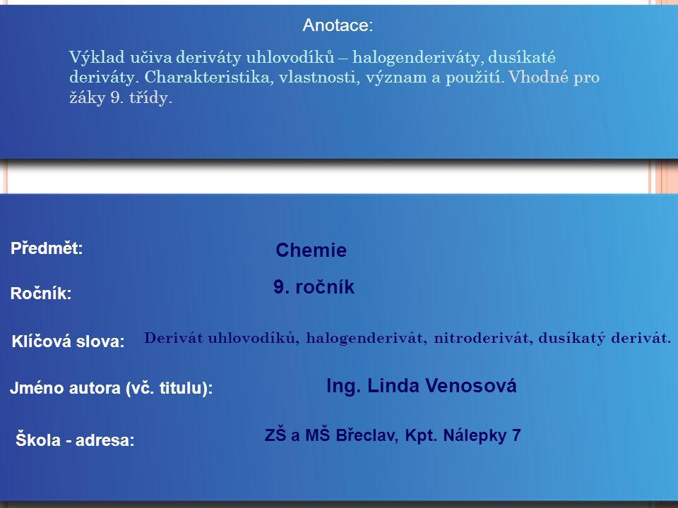 Anotace: Jméno autora (vč. titulu): Škola - adresa: Ročník: Předmět: Klíčová slova: 9. ročník Chemie Ing. Linda Venosová ZŠ a MŠ Břeclav, Kpt. Nálepky
