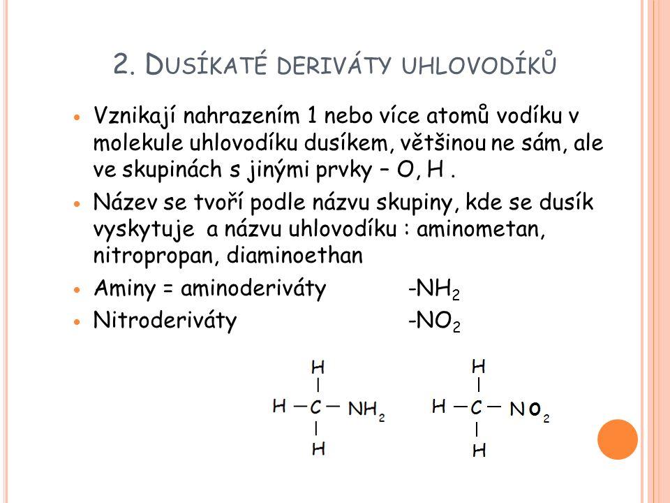 2. D USÍKATÉ DERIVÁTY UHLOVODÍKŮ Vznikají nahrazením 1 nebo více atomů vodíku v molekule uhlovodíku dusíkem, většinou ne sám, ale ve skupinách s jiným