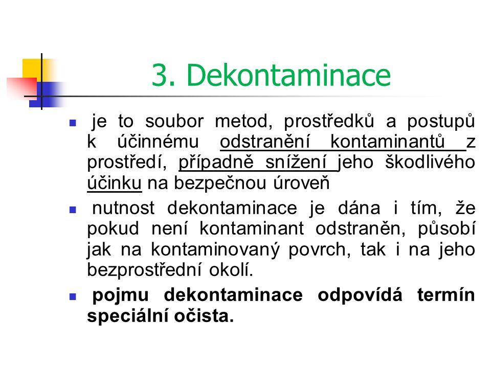 3. Dekontaminace je to soubor metod, prostředků a postupů k účinnému odstranění kontaminantů z prostředí, případně snížení jeho škodlivého účinku na b