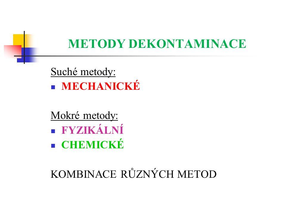 METODY DEKONTAMINACE Suché metody: MECHANICKÉ Mokré metody: FYZIKÁLNÍ CHEMICKÉ KOMBINACE RŮZNÝCH METOD