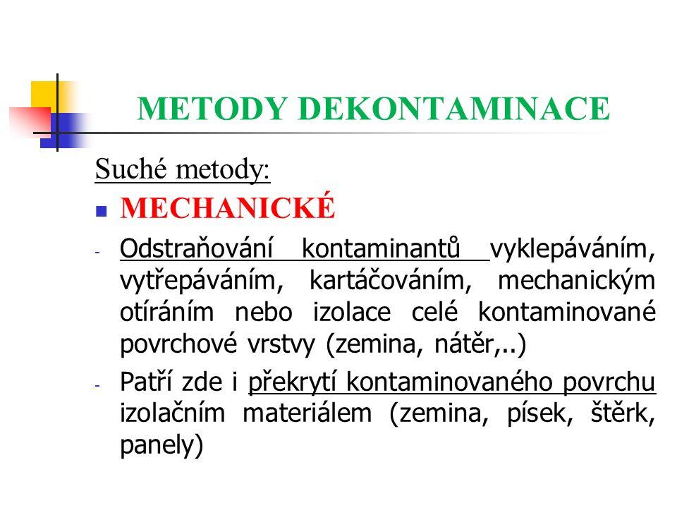METODY DEKONTAMINACE Suché metody: MECHANICKÉ - Odstraňování kontaminantů vyklepáváním, vytřepáváním, kartáčováním, mechanickým otíráním nebo izolace