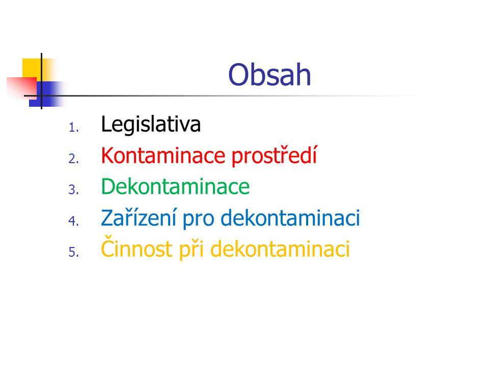 1.Legislativa Zákon č.239/2000 Sb., o integrovaném záchranném systému : §10,odst.5,písm,e)- HZS kraje organizuje provádění dekontaminace Vyhláška č.328/2001 Sb., o některých podrobnostech zabezpečení IZS, příloha č.2 ukládá zpracovat Plán dekontaminace jako součást vnějšího havarijního plánu