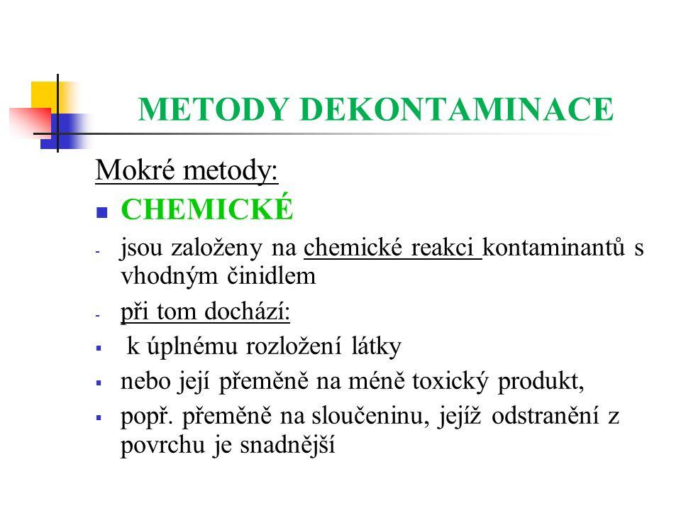METODY DEKONTAMINACE Mokré metody: CHEMICKÉ - jsou založeny na chemické reakci kontaminantů s vhodným činidlem - při tom dochází:  k úplnému rozložen