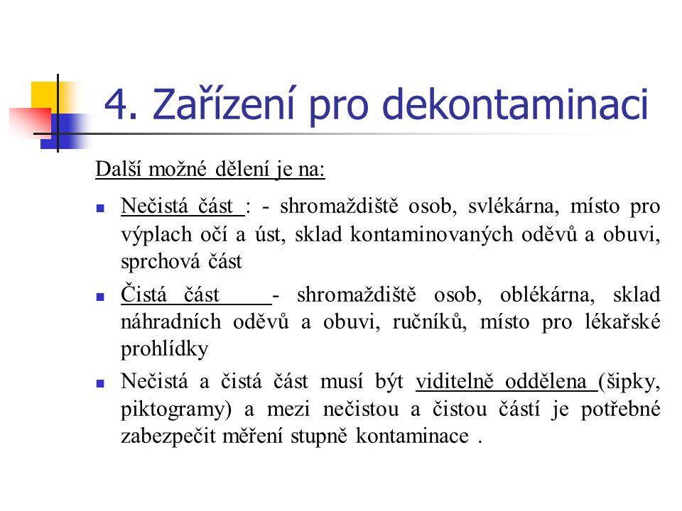 4. Zařízení pro dekontaminaci Další možné dělení je na: Nečistá část : - shromaždiště osob, svlékárna, místo pro výplach očí a úst, sklad kontaminovan