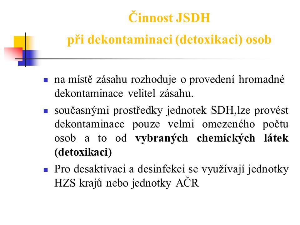 Činnost JSDH při dekontaminaci (detoxikaci) osob na místě zásahu rozhoduje o provedení hromadné dekontaminace velitel zásahu. současnými prostředky je