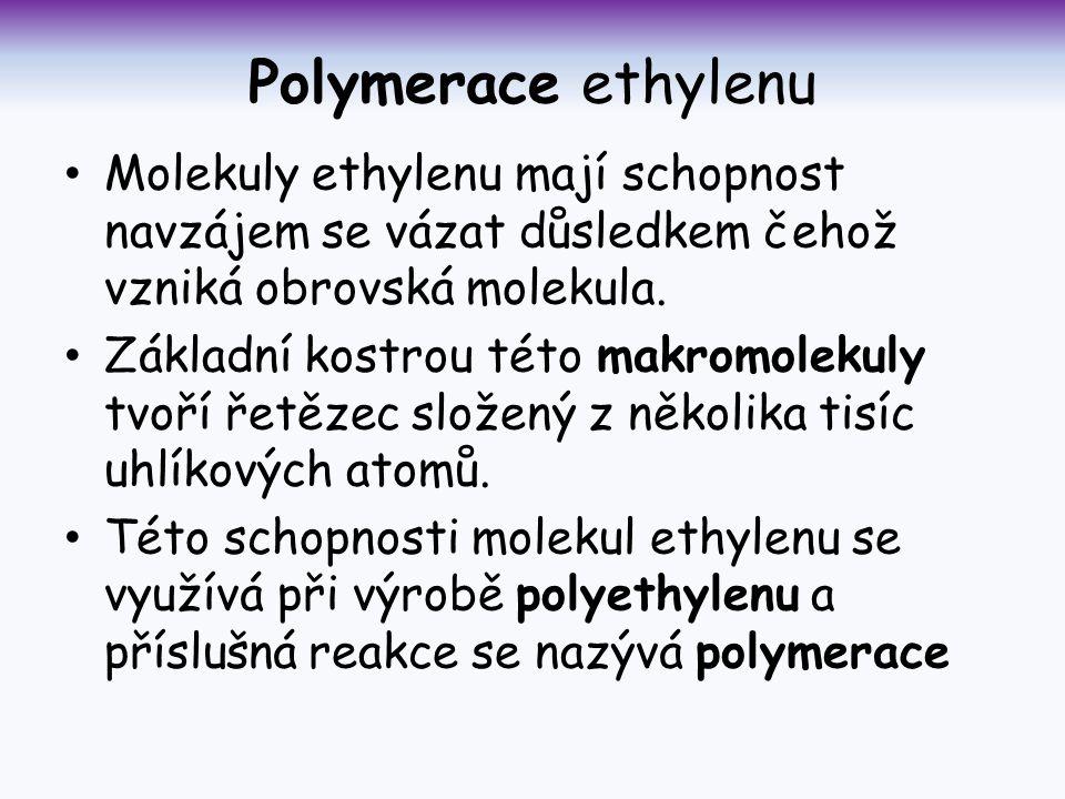 Polymerace ethylenu Molekuly ethylenu mají schopnost navzájem se vázat důsledkem čehož vzniká obrovská molekula.