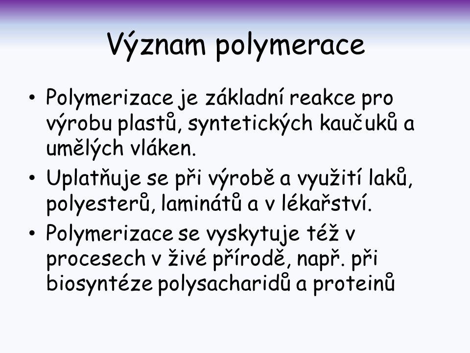 Význam polymerace Polymerizace je základní reakce pro výrobu plastů, syntetických kaučuků a umělých vláken.