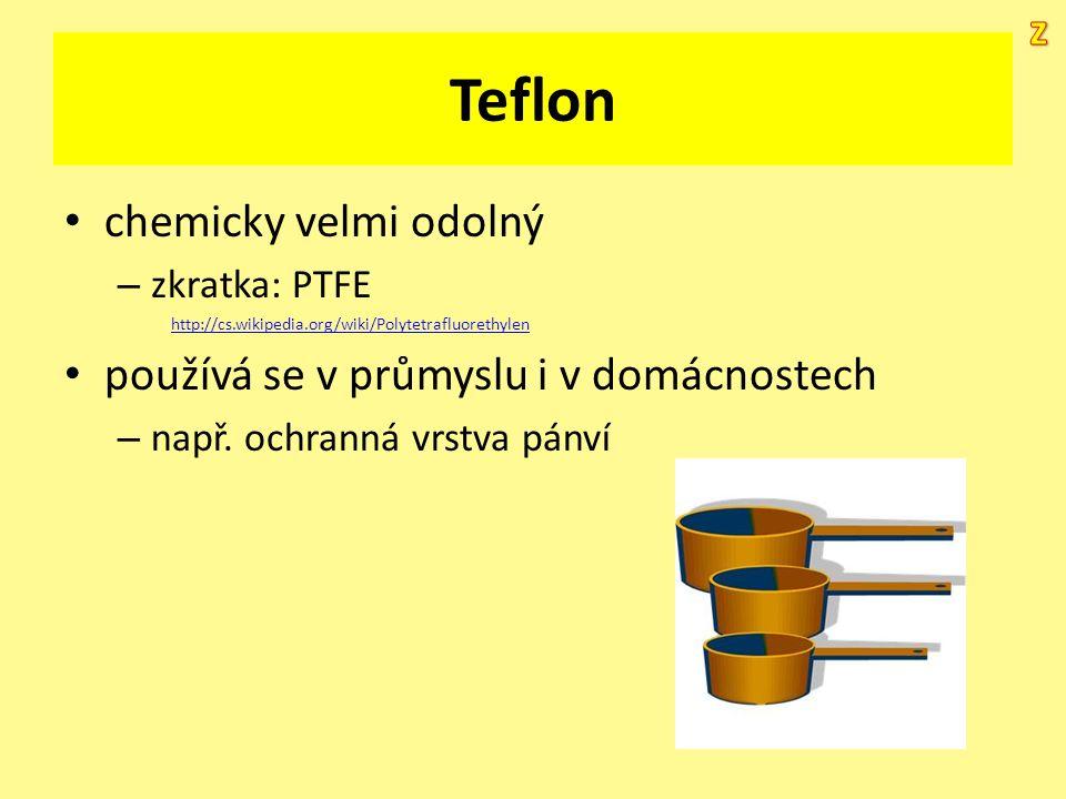 Teflon chemicky velmi odolný – zkratka: PTFE http://cs.wikipedia.org/wiki/Polytetrafluorethylen používá se v průmyslu i v domácnostech – např. ochrann
