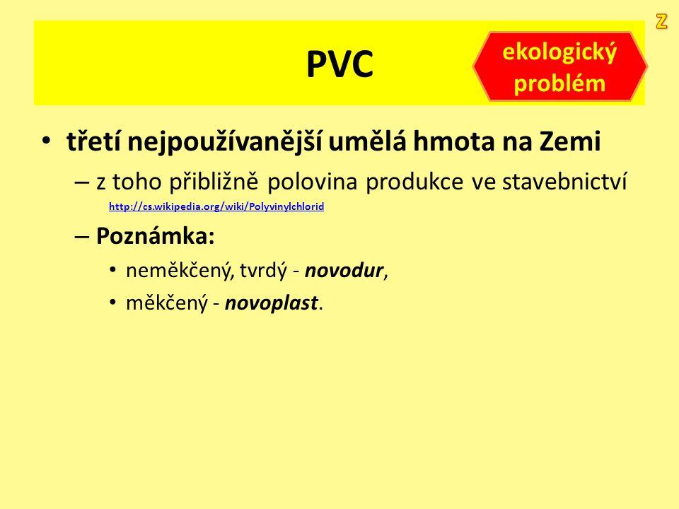PVC třetí nejpoužívanější umělá hmota na Zemi – z toho přibližně polovina produkce ve stavebnictví http://cs.wikipedia.org/wiki/Polyvinylchlorid – Poz