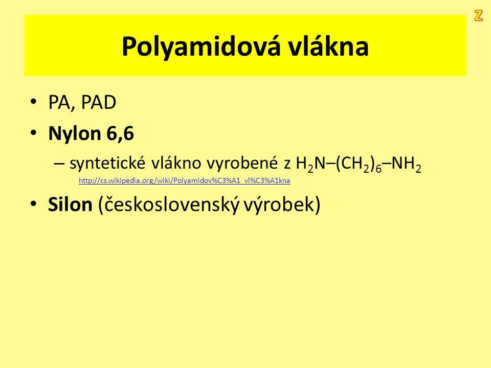 Polyamidová vlákna PA, PAD Nylon 6,6 – syntetické vlákno vyrobené z H 2 N–(CH 2 ) 6 –NH 2 http://cs.wikipedia.org/wiki/Polyamidov%C3%A1_vl%C3%A1kna Si