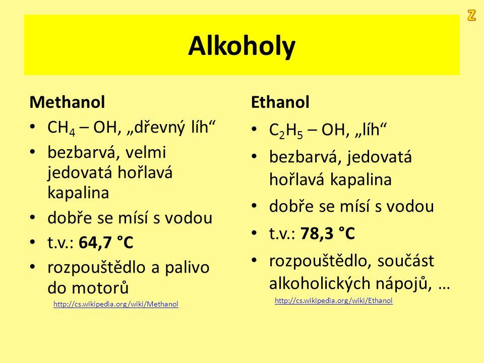 """Alkoholy Methanol CH 4 – OH, """"dřevný líh"""" bezbarvá, velmi jedovatá hořlavá kapalina dobře se mísí s vodou t.v.: 64,7 °C rozpouštědlo a palivo do motor"""