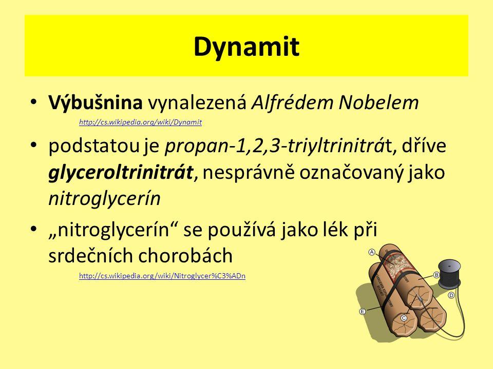 Dynamit Výbušnina vynalezená Alfrédem Nobelem http://cs.wikipedia.org/wiki/Dynamit podstatou je propan-1,2,3-triyltrinitrát, dříve glyceroltrinitrát,