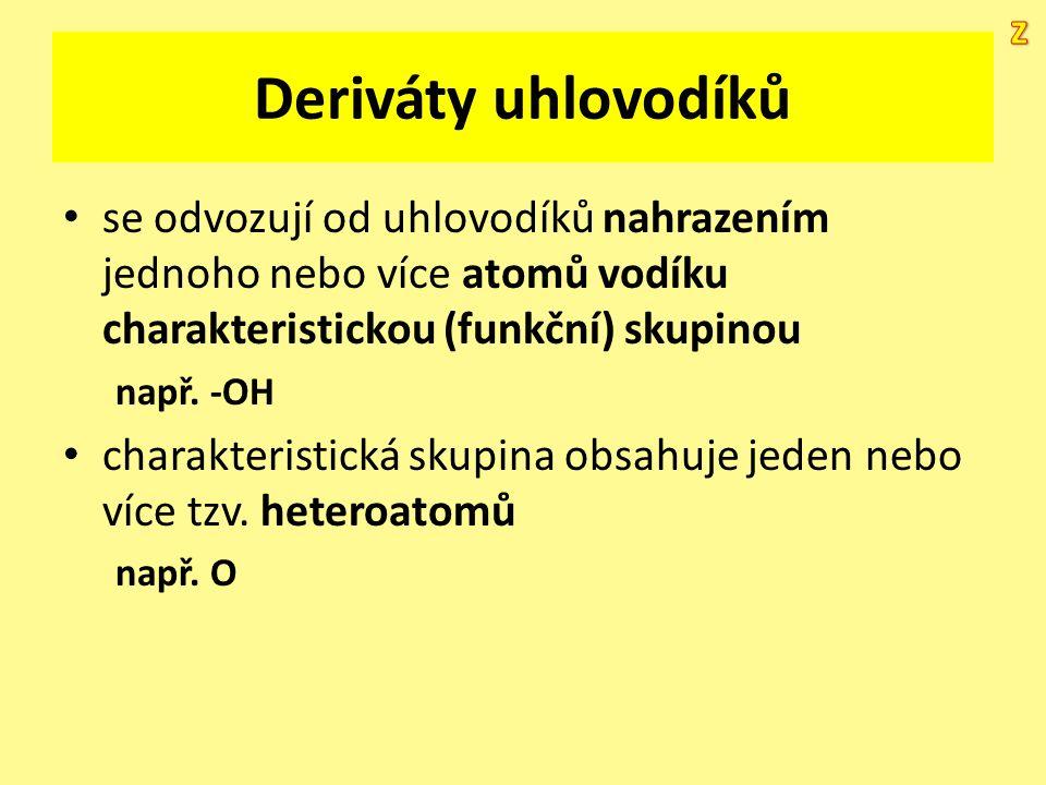 Deriváty uhlovodíků se odvozují od uhlovodíků nahrazením jednoho nebo více atomů vodíku charakteristickou (funkční) skupinou např. -OH charakteristick