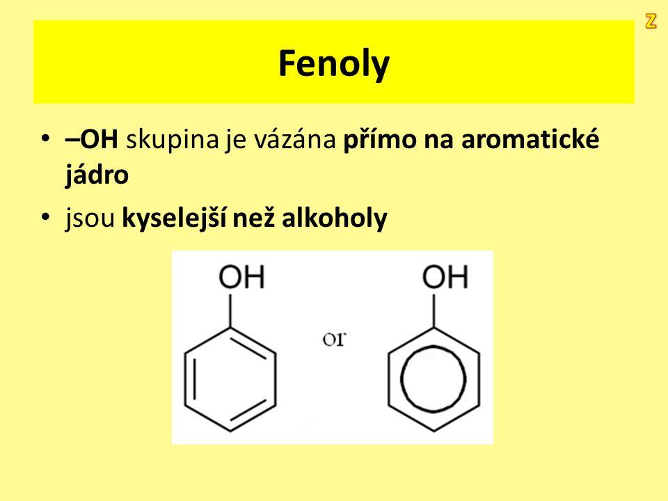 Fenoly –OH skupina je vázána přímo na aromatické jádro jsou kyselejší než alkoholy