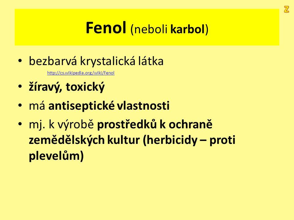 Fenol (neboli karbol) bezbarvá krystalická látka http://cs.wikipedia.org/wiki/Fenol žíravý, toxický má antiseptické vlastnosti mj. k výrobě prostředků