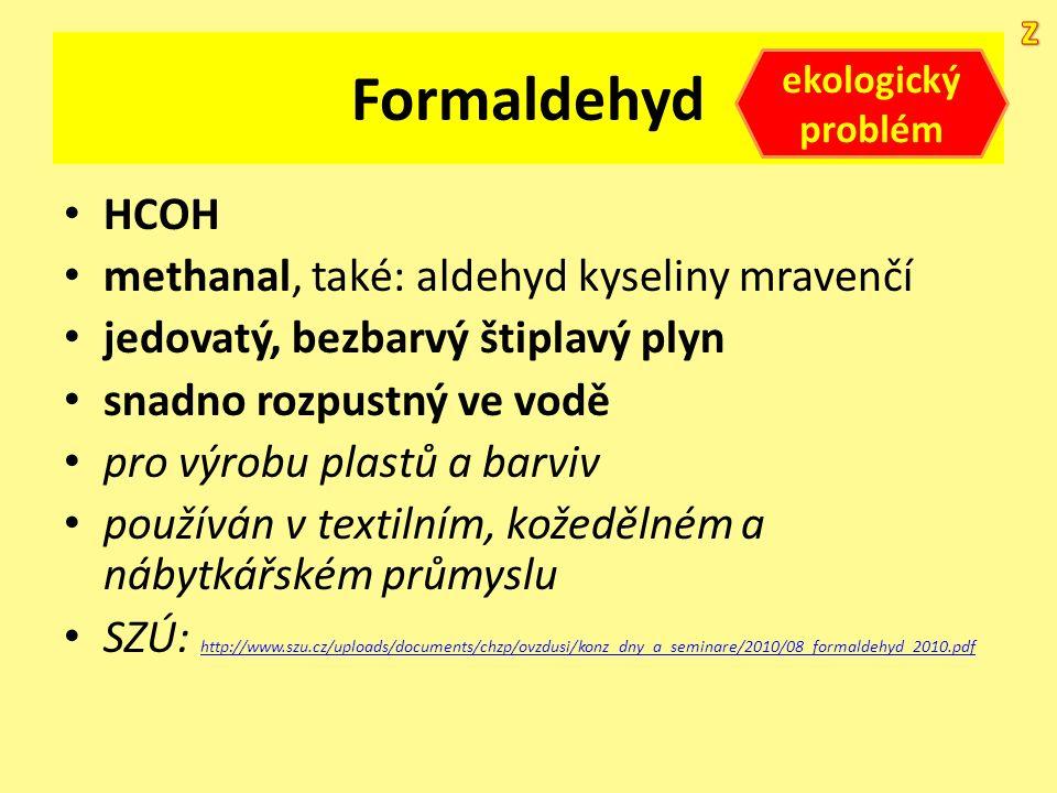 Formaldehyd HCOH methanal, také: aldehyd kyseliny mravenčí jedovatý, bezbarvý štiplavý plyn snadno rozpustný ve vodě pro výrobu plastů a barviv použív